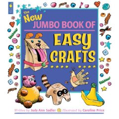 The New Jumbo Book of Easy Crafts by Judy Ann Sadler and Caroline Price