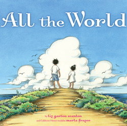 """All the World"" by Liz Garton Scanlon and Marla Frazee"