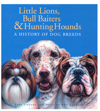 HIstory of Dog Breeds by Jeff Crosby and Shelley Ann Jackson